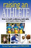Raising an Athlete: How to Instill Confidence, Build Skills and Inspire a Love of Sport
