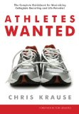 Athletes Wanted: the Complete Game Plan for Maximizing Athletic Scholarship and Life Potential